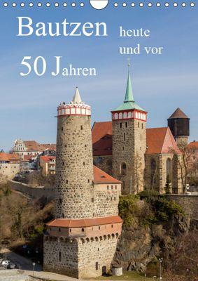 Bautzen vor 50 Jahren und heute (Wandkalender 2019 DIN A4 hoch), Wilfried Hache