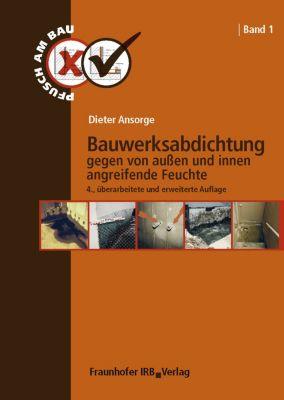 Bauwerksabdichtung gegen von außen und innen angreifende Feuchte., Dieter Ansorge