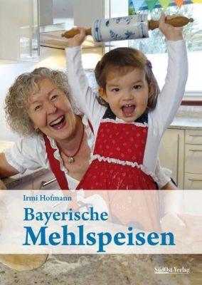 Bayerische Mehlspeisen - Irmi Hofmann |