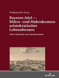 Bayerns Adel  Mikro- und Makrokosmos aristokratischer Lebensformen