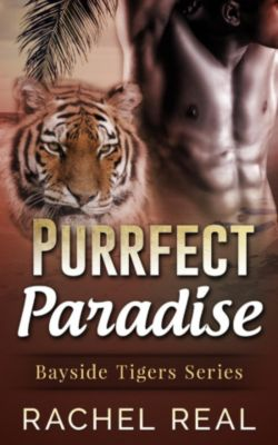 Bayside Tigers: Purrfect Paradise (Bayside Tigers, #4), Rachel Real
