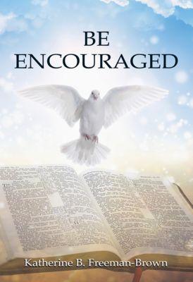 Be Encouraged, Katherine B. Freeman-Brown