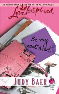 Be My Neat-Heart (Mills & Boon Love Inspired) (Steeple Hill Cafe, Book 1), Judy Baer