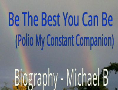 Be The Best You Can Be (Polio My Constant Companion), Michael B