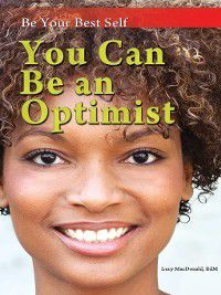 Be Your Best Self: You Can Be an Optimist, Lucy Macdonald