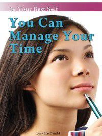 Be Your Best Self: You Can Manage Your Time, Lucy Macdonald