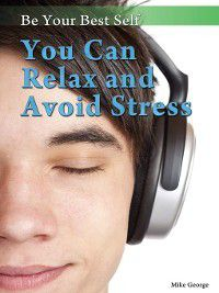 Be Your Best Self: You Can Relax and Avoid Stress, Mike George