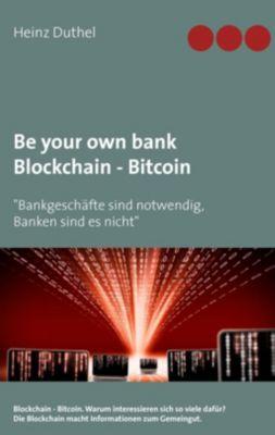 Be your own bank - Blockchain - Bitcoin, Heinz Duthel