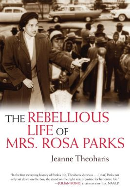 Beacon Press: The Rebellious Life of Mrs. Rosa Parks, Jeanne Theoharis