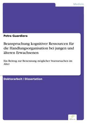Beanspruchung kognitiver Ressourcen für die Handlungsorganisation bei jungen und älteren Erwachsenen, Petra Guardiera