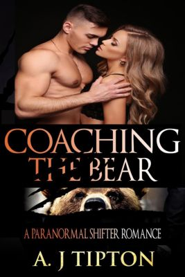 Bear Shifter Games: Coaching the Bear: A Paranormal Shifter Romance (Bear Shifter Games, #1), AJ Tipton
