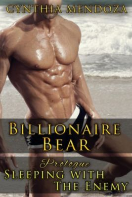 Bear Shifter Series: Romance: Billionaire Bear Prologue: Sleeping with The Enemy (Bear Shifter Series), Cynthia Mendoza
