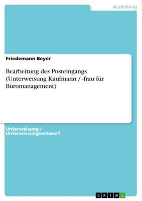 Bearbeitung des Posteingangs (Unterweisung Kaufmann / -frau für Büromanagement), Friedemann Beyer