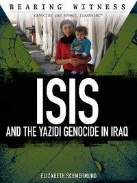 Bearing Witness: Genocide and Ethnic Cleansing: ISIS and the Yazidi Genocide in Iraq, Elizabeth Schmermund
