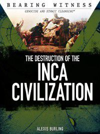 Bearing Witness: Genocide and Ethnic Cleansing: The Destruction of the Inca Civilization, Alexis Burling