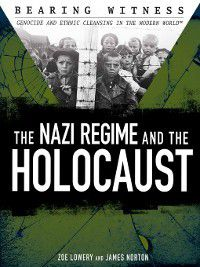 Bearing Witness: Genocide and Ethnic Cleansing: The Nazi Regime and the Holocaust, James R. Norton, Zoe Lowery