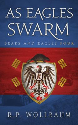 Bears and Eagles: As Eagles Swarm (Bears and Eagles, #4), R.P. Wollbaum