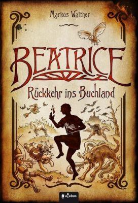 Beatrice - Rückkehr ins Buchland - Markus Walther |