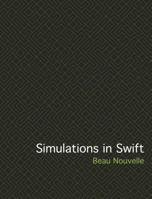 Beau Nouvelle: Simulations in Swift, Beau Nouvelle
