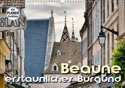 Beaune - erstaunliches Burgund (Wandkalender 2019 DIN A3 quer), Thomas Bartruff