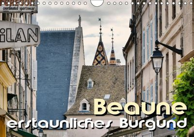 Beaune - erstaunliches Burgund (Wandkalender 2019 DIN A4 quer), Thomas Bartruff