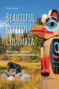 Beautiful British Columbia - Theresia Müller |