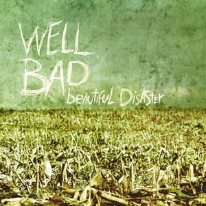 Beautiful Disaster, WellBad