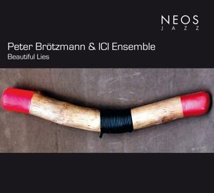 Beautifuls Lies, Peter Broetzmann, Ici Ensemble