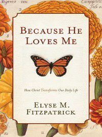 Because He Loves Me, Elyse M. Fitzpatrick
