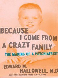 Because I Come from a Crazy Family, Edward M. Hallowell