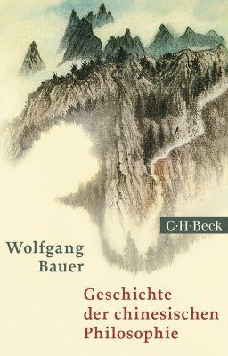 Beck Paperback: Geschichte der chinesischen Philosophie, Wolfgang Bauer