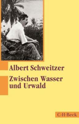 Beck Paperback: Zwischen Wasser und Urwald, Albert Schweitzer