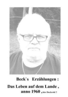 Beck`s Erzählungen ; Das Leben auf dem Lande anno 1960 , hier Duchroth - Eduard Heinrich Beck |