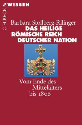 Beck'sche Reihe: Das Heilige Römische Reich Deutscher Nation, Barbara Stollberg-Rilinger