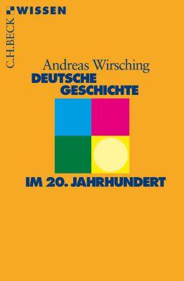 Beck'sche Reihe: Deutsche Geschichte im 20. Jahrhundert, Andreas Wirsching