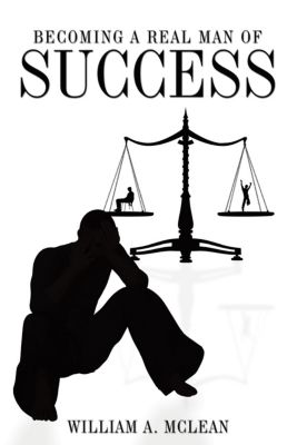 Becoming a Real Man of Success, William A. McLean