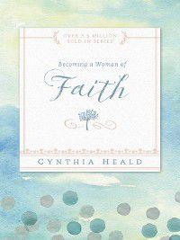 Becoming a Woman of Faith, Cynthia Heald