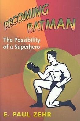 Becoming Batman, E. Paul Zehr
