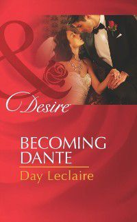 Becoming Dante (Mills & Boon Desire) (The Dante Legacy, Book 9), Day Leclaire