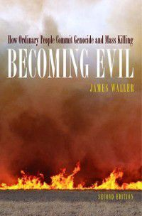 Becoming Evil: How Ordinary People Commit Genocide and Mass Killing, James E. Waller