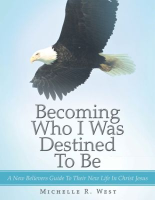 Becoming Who I Was Destined to Be, Michelle R. West