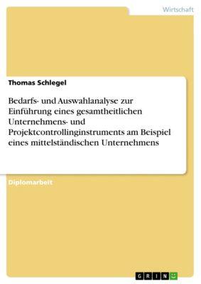 Bedarfs- und Auswahlanalyse zur Einführung eines gesamtheitlichen Unternehmens- und Projektcontrollinginstruments am Beispiel eines mittelständischen Unternehmens, Thomas Schlegel