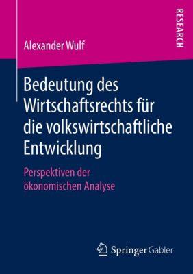 Bedeutung des Wirtschaftsrechts für die volkswirtschaftliche Entwicklung, Alexander Wulf