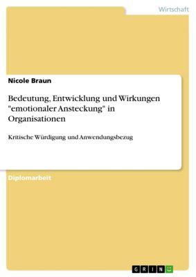 Bedeutung, Entwicklung und Wirkungen emotionaler Ansteckung in Organisationen, Nicole Braun