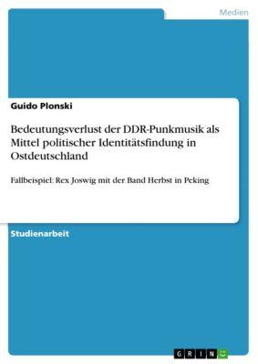 Bedeutungsverlust der DDR-Punkmusik als Mittel politischer Identitätsfindung in Ostdeutschland, Guido Plonski
