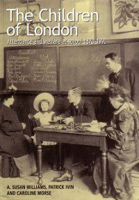 Bedford Way Papers: Children of London, A. Susan Williams, Caroline Morse, Patrick Ivin