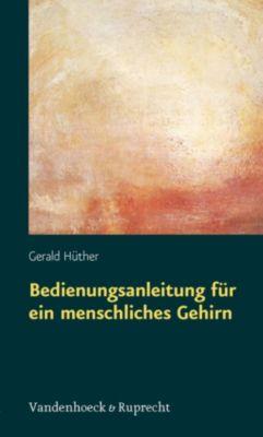 Bedienungsanleitung für ein menschliches Gehirn, Gerald Hüther