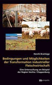 Bedingungen und Möglichkeiten der Transformation industrieller Fleischwirtschaft, Henrik Bramlage