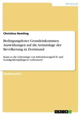 Bedingungsloses Grundeinkommen. Auswirkungen auf die Armutslage der Bevölkerung in Dortmund, Christina Hemling