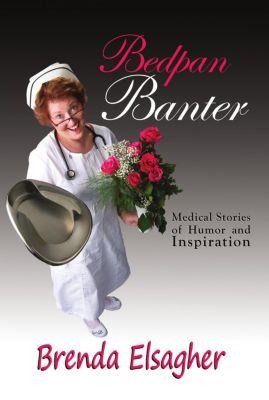 Bedpan Banter: Medical Stories of Humor and Inspiration, Brenda Elsagher